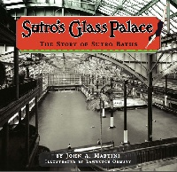 Sutro's Glass Palace - The Story of the Sutro Baths