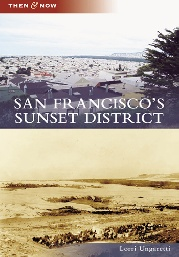 Then and Now: San Francisco's Sunset District by Lorri Ungaretti